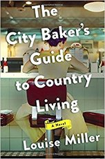 The City Baker's Guide to Country Living, by Louise Miller