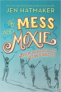 Of Mess and Moxie, by Jen Hatmaker