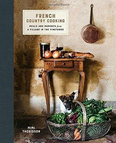 French Country Cooking, by Mimi Thorisson