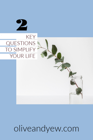1 key questions to simplify your life // www.oliveandyew.com